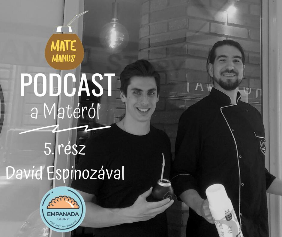 Matézás egy igazi argentinnal, David Espinozával az Empanada Storyból - Mate Manus Podcast 5. rész