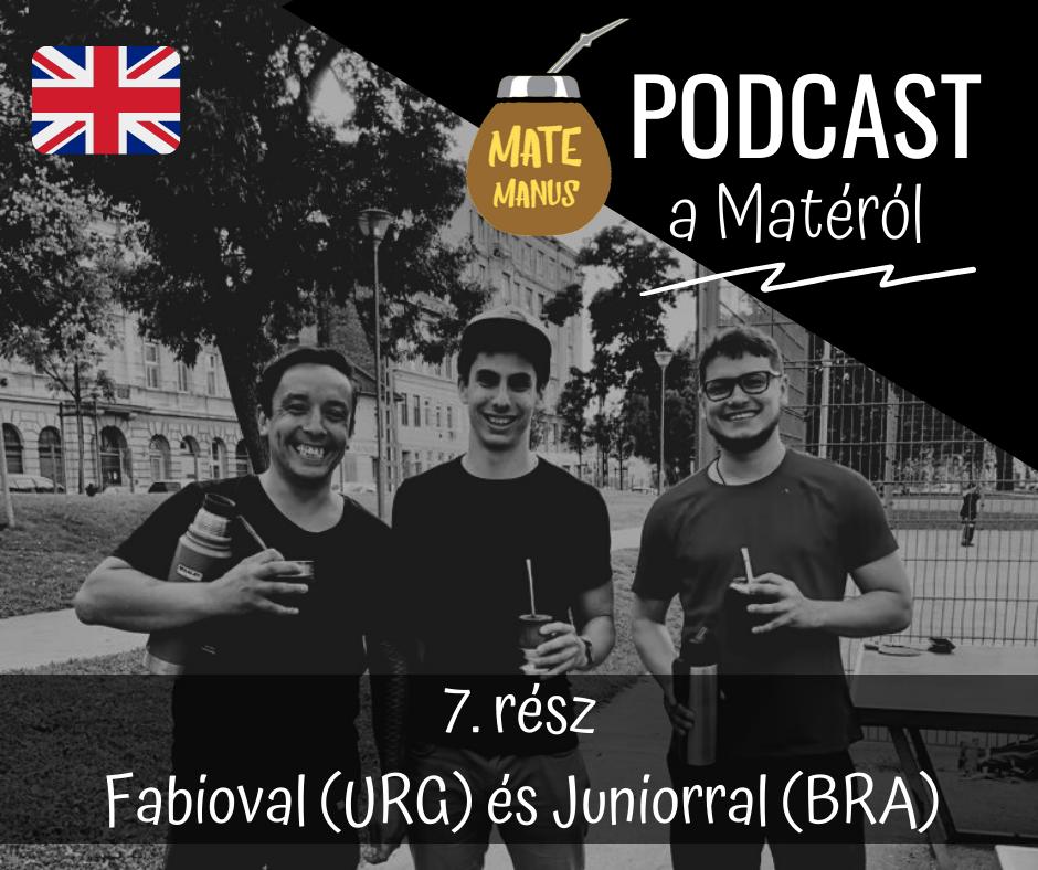 Az uruguayi Fabioval és a brazil Juniorral matéztam - Mate Manus Podcast 7. rész